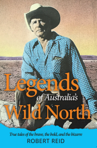 Legendary Tales of Aust Wild North Robert Reid